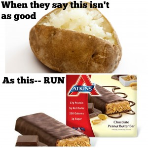 "It is hard to imagine that a protein bar is ""bad"" - it sounds good. And for years the poor potato has been abused by weight loss books everywhere. But which fills you up? So think about this - someone is trying to sell you something..."